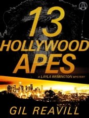 13 Hollywood Apes - A Layla Remington Mystery ebook by Gil Reavill