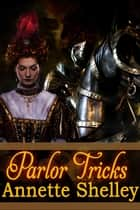 Parlor Tricks ebook by Annette Shelley