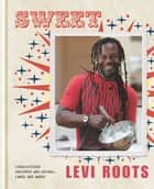 Sweet - Irresistible desserts and drinks, cakes and bakes ebook by Levi Roots
