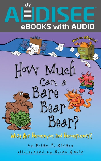 How Much Can a Bare Bear Bear? - What Are Homonyms and Homophones? ebook by Brian P. Cleary