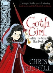 Goth Girl and the Fete Worse Than Death ebook by Chris Riddell