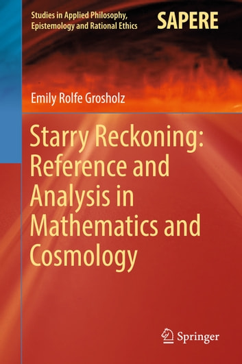 Starry Reckoning: Reference and Analysis in Mathematics and Cosmology ebook by Emily Rolfe Grosholz