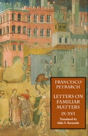 Letters on Familiar Matters (Rerum Familiarium Libri): Vol. 2: Books IX-XVI ebook by Petrarch, Francesco
