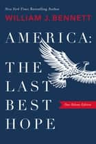 America: The Last Best Hope (One-Volume Edition) ebook by William J. Bennett