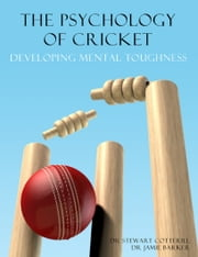 The Psychology of Cricket: Developing Mental Toughness [Cricket Academy Series] ebook by Stewart Cotterill,Jamie Barker