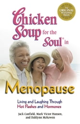 Chicken Soup for the Soul in Menopause - Living and Laughing through Hot Flashes and Hormones ebook by Jack Canfield,Mark Victor Hansen