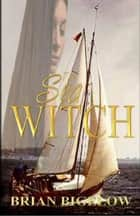 The Sea Witch ebook by Brian Bigelow