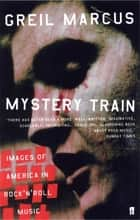 Mystery Train ebook by Greil Marcus