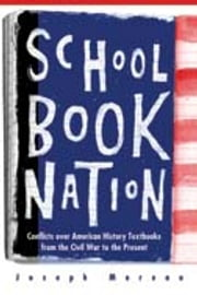 Schoolbook Nation: Conflicts over American History Textbooks from the Civil War to the Present ebook by Joseph Moreau