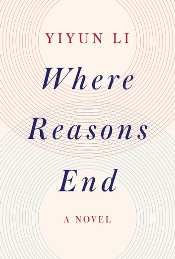 Where Reasons End - A Novel ebook by Yiyun Li