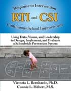 Response to Intervention and Continuous School Improvement - Using Data, Vision and Leadership to Design, Implement, and Evaluate a Schoolwide Prevention System ebook by Victoria Bernhardt, Connie Hebert