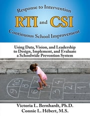Response to Intervention and Continuous School Improvement - Using Data, Vision and Leadership to Design, Implement, and Evaluate a Schoolwide Prevention System ebook by Victoria Bernhardt,Connie Hebert