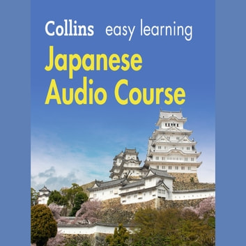 Easy Learning Japanese Audio Course: Language Learning the easy way with Collins (Collins Easy Learning Audio Course) audiobook by Collins Dictionaries