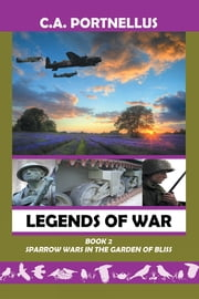 Legends of War - Book Two: Sparrow Wars in the Garden of Bliss ebook by C.A. Portnellus