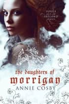 The Daughters of Morrigan ebook by Annie Cosby