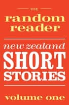 The Random Reader - New Zealand Short Stories Volume One ebook by Various Authors