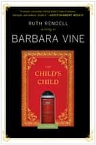 The Child's Child - A Novel ebook by Barbara Vine