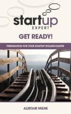 Start-up Expert: Get Ready eBook by Alistair Milne