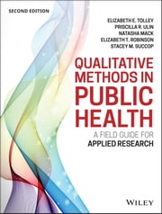 Qualitative Methods in Public Health - A Field Guide for Applied Research ebook by Elizabeth E. Tolley,Priscilla R. Ulin,Natasha Mack,Elizabeth T. Robinson,Stacey M. Succop
