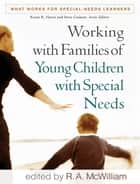 Working with Families of Young Children with Special Needs ebook by R. A. McWilliam, PhD