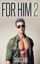 For Him 2 (Military Gay For You Romance) ebook by Chad Lane