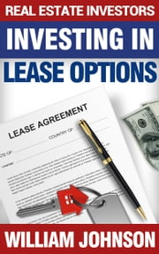 Real Estate Investors Investing In Lease Options ebook by William Johnson