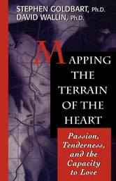Mapping the Terrain of the Heart - Passion, Tenderness, and the Capacity to Love ebook by