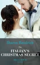 The Italian's Christmas Secret: Your ultimate uplifting feel-good escape for Christmas 2018 (Mills & Boon Modern) (One Night With Consequences, Book 35) ebook by Sharon Kendrick