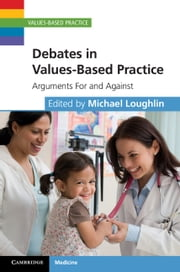 Debates in Values-Based Practice - Arguments For and Against ebook by Kobo.Web.Store.Products.Fields.ContributorFieldViewModel