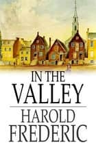 In the Valley ebook by Harold Frederic