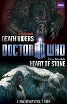 Book 1 - Doctor Who: Heart of Stone / Death Riders ebook by BBC