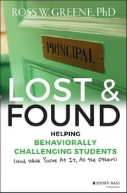 Lost and Found - Helping Behaviorally Challenging Students (and, While You're At It, All the Others) ebook by Ross W. Greene