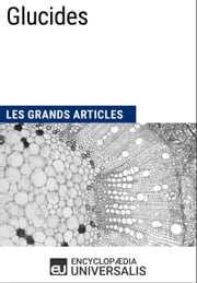 Glucides - Les Grands Articles d'Universalis ebook by Encyclopædia Universalis