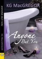 Anyone But You ebook by KG MacGregor
