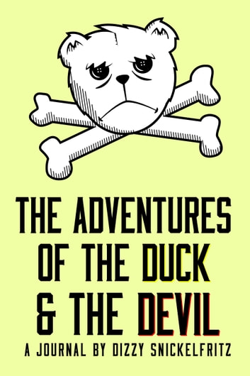 The Adventures of the Duck and the Devil ebook by Dizzy Snickelfritz