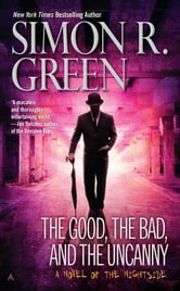 The Good, the Bad, and the Uncanny ebook by Simon R. Green