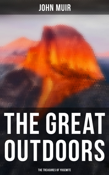 The Great Outdoors: The Treasures of Yosemite eBook by John Muir