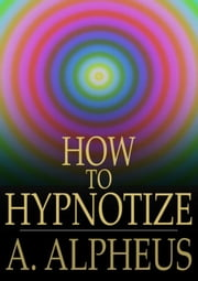 How to Hypnotize ebook by A. Alpheus