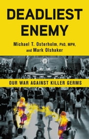Deadliest Enemy - Our War Against Killer Germs ebook by Michael T. Osterholm,Mark Olshaker