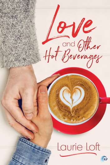 Love and Other Hot Beverages ebook by Laurie Loft