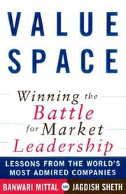 ValueSpace: Winning the Battle for Market Leadership ebook by Mittal, Banwari