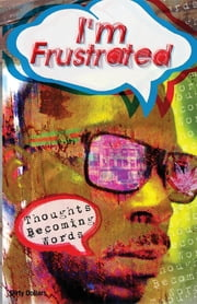 I'm Frustrated Thoughts Becoming Words ebook by Deontae D Dixon