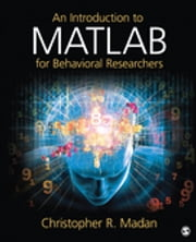 An Introduction to MATLAB for Behavioral Researchers ebook by Christopher (Chris) R. Madan