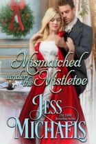 Mismatched Under the Mistletoe ebook by Jess Michaels