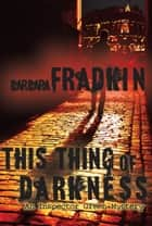 This Thing of Darkness - An Inspector Green Mystery ebook by Barbara Fradkin