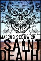 Saint Death - A Novel ebook by Marcus Sedgwick
