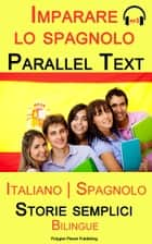 Imparare lo spagnolo - Parallel text - Storie semplici (Italiano - Spagnolo) Bilingual ebook by Polyglot Planet Publishing