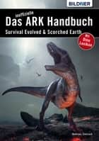 Das inoffizielle ARK-Handbuch - Survival Evolved & Scorched Earth ebook by Andreas Zintzsch