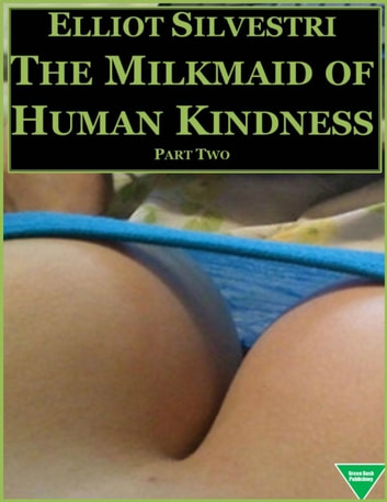 The Milkmaid of Human Kindness (Part 2) ebook by Elliot Silvestri