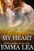 Unbreak My Heart - Hope Springs Book One ebook by